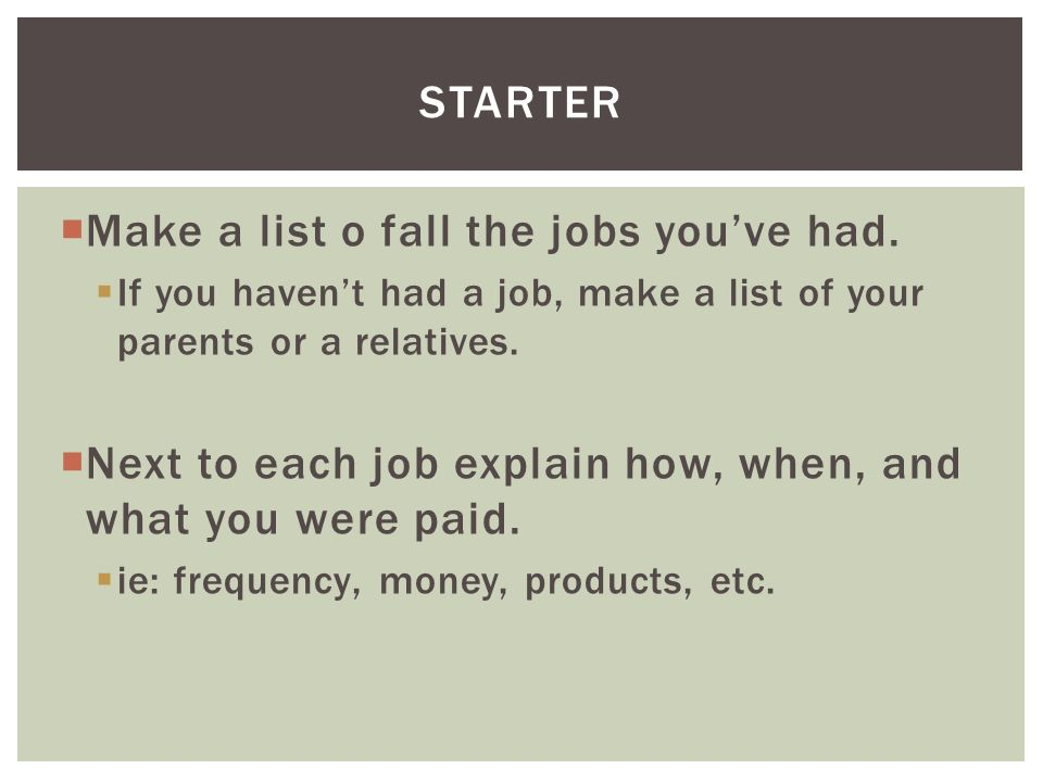 Make a list o fall the jobs you\u0027ve had  If you haven\u0027t had a job