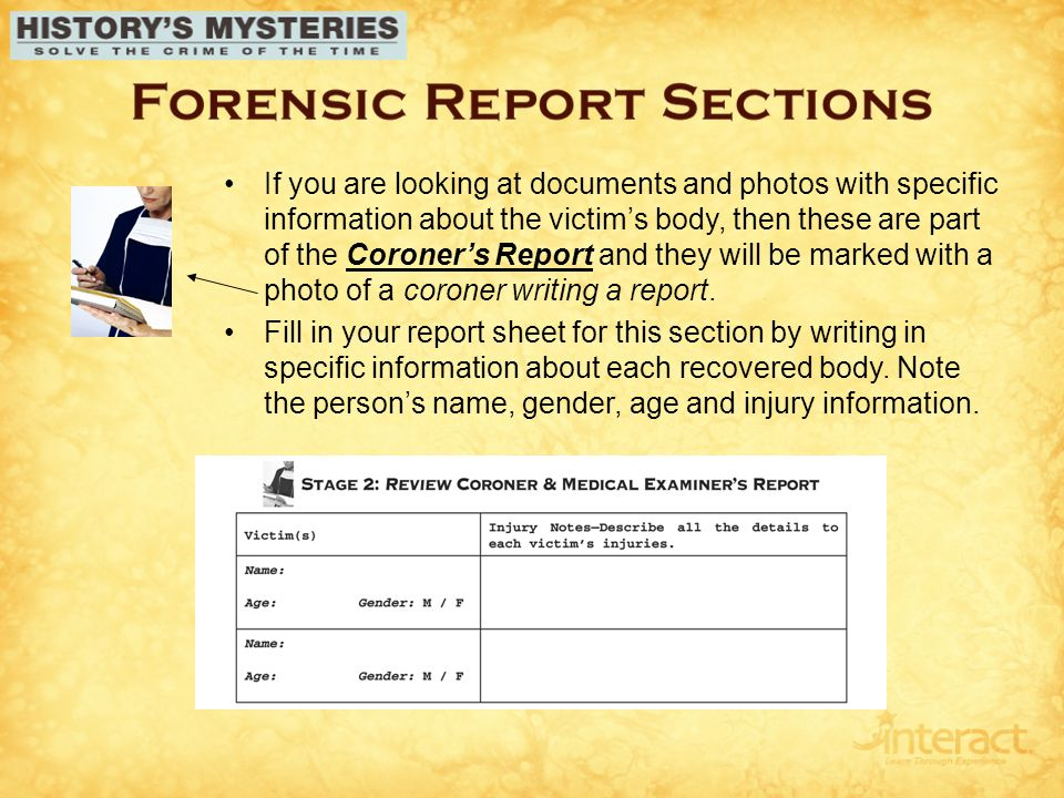 In order to solve a History Mystery you will need to have a Forensic - forensic report