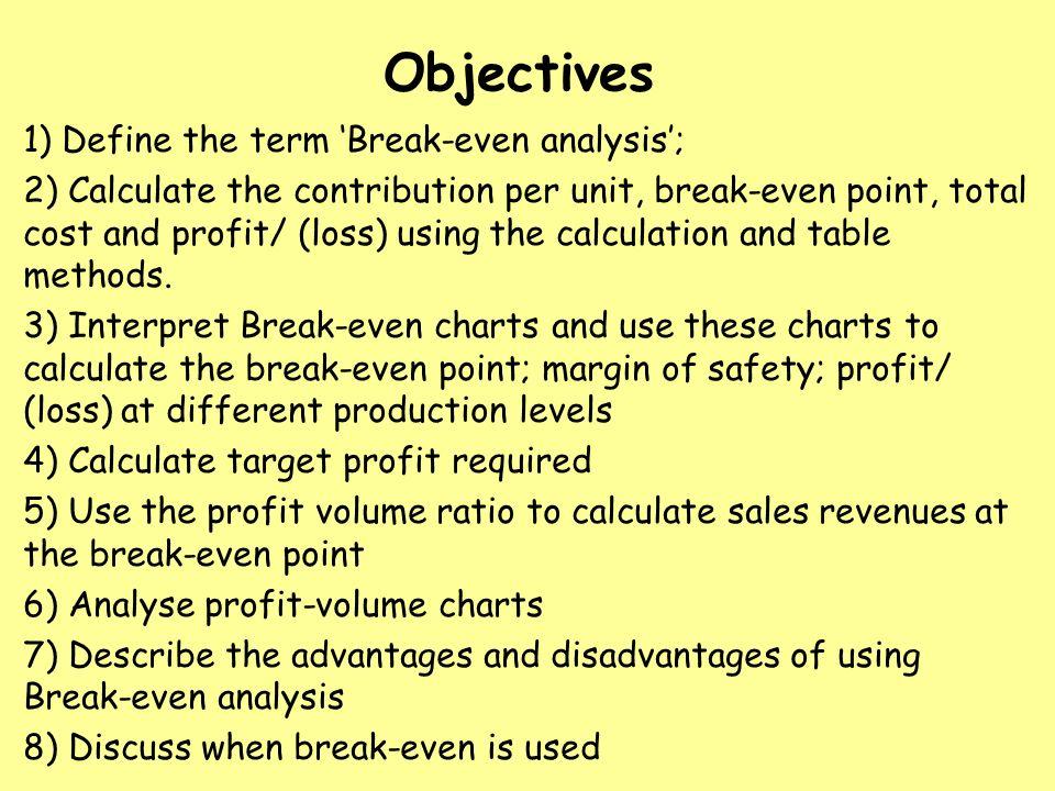 Objectives 1) Define the term \u0027Break-even analysis\u0027; 2) Calculate
