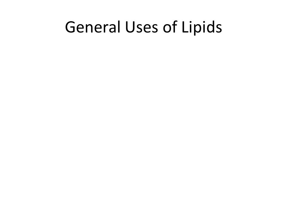 Lipids General Uses of Lipids Types A FATS AND OILS General