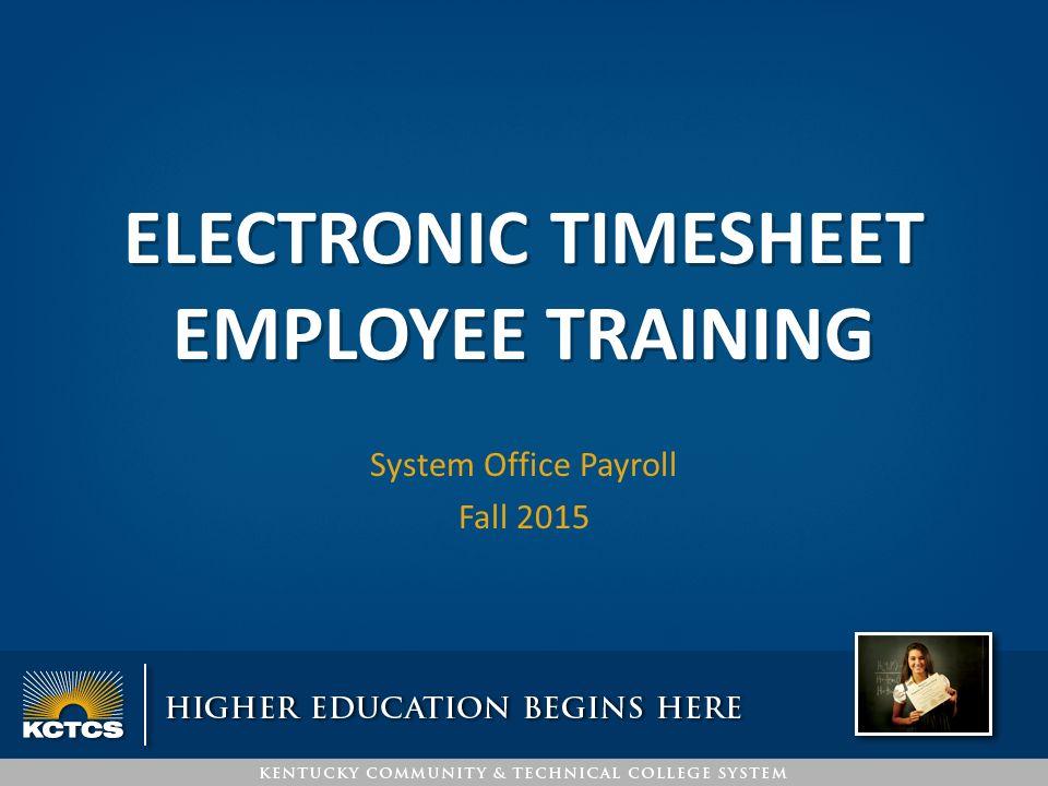 ELECTRONIC TIMESHEET EMPLOYEE TRAINING System Office Payroll Fall