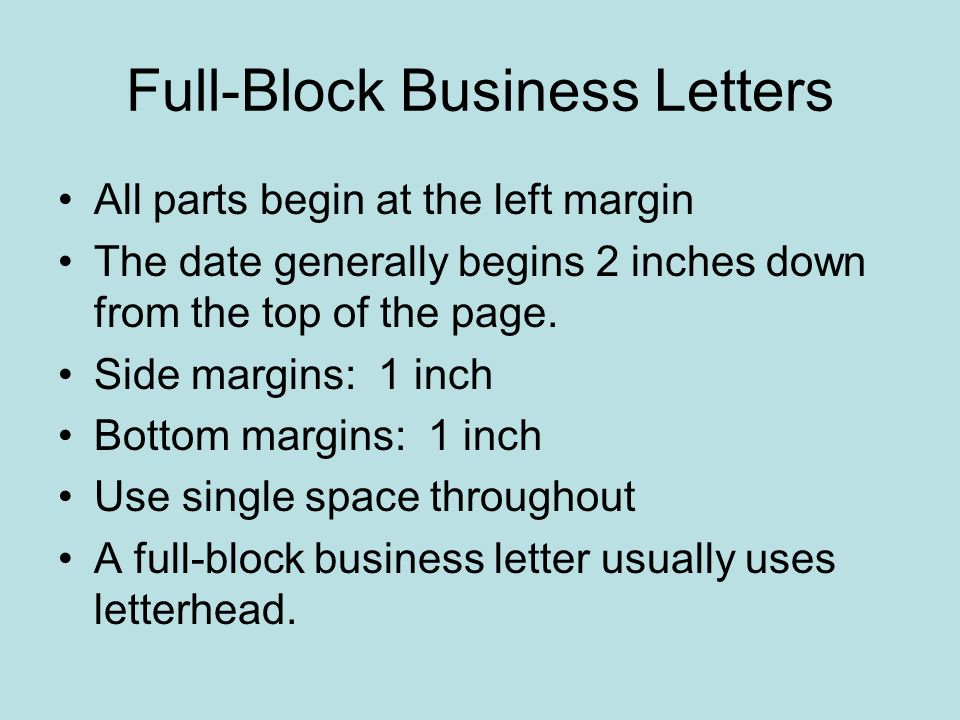 Formatting Letters Full-Block Business Letters All parts begin at