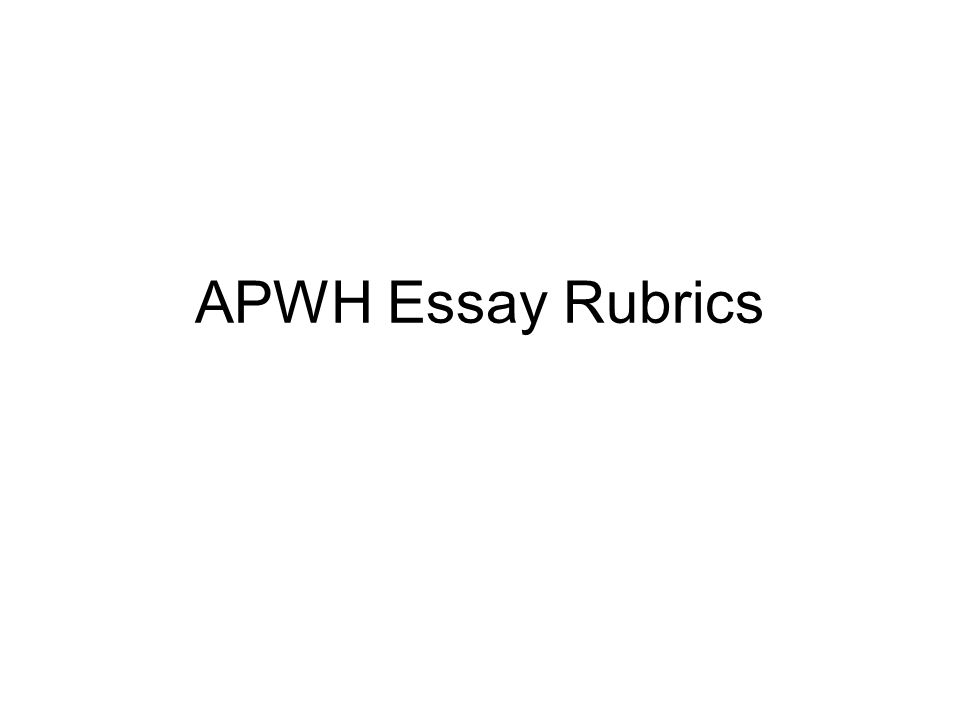 APWH Essay Rubrics Comparison Essay THESIS, THESIS, THESIS! Provide