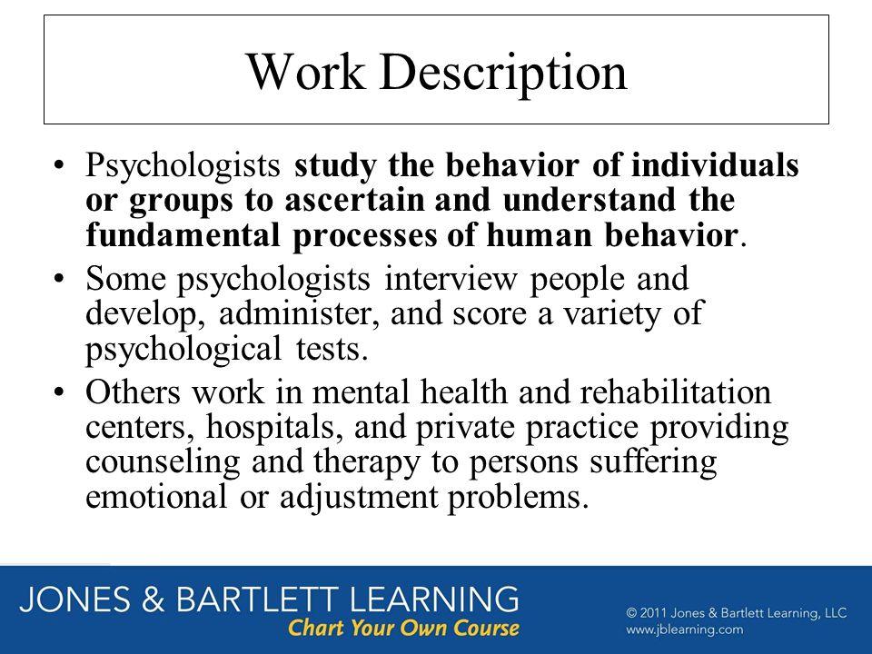 Chapter 18 Psychology Work Description Psychologists study the