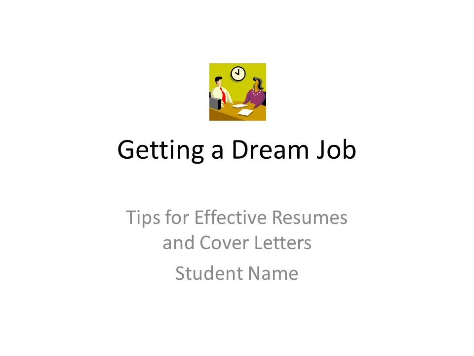Getting a Dream Job Tips for Effective Resumes and Cover Letters