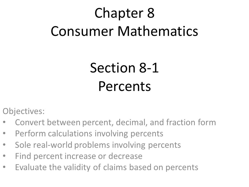 Chapter 8 Consumer Mathematics Section 8-1 Percents Objectives - consumer form