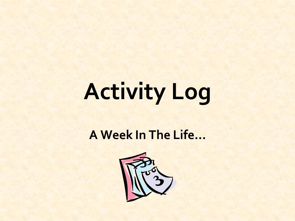 Activity Log A Week In The Life\u2026 Wednesday Homework \u20132 hours Soccer