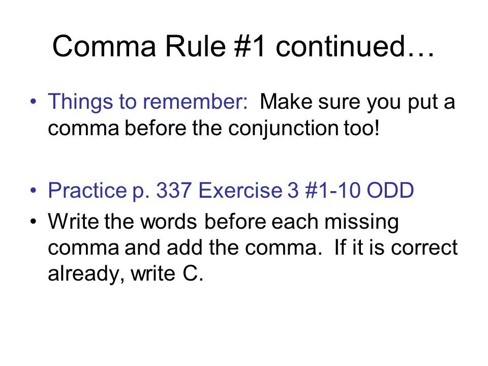 Comma misunderstandings\u2026 Comma Rule #1 (if needed Lang p 336) Use