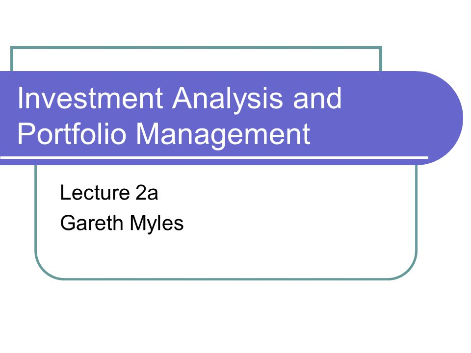 Investment Analysis and Portfolio Management Lecture 2a Gareth Myles