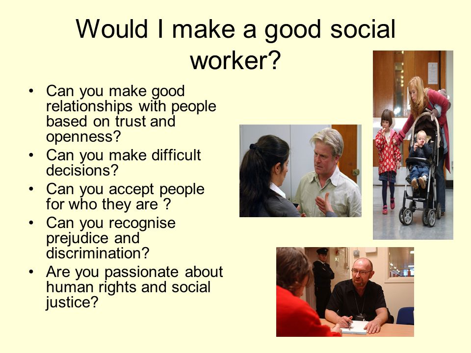 Thinking About Social Work? What do social workers do? Where do they