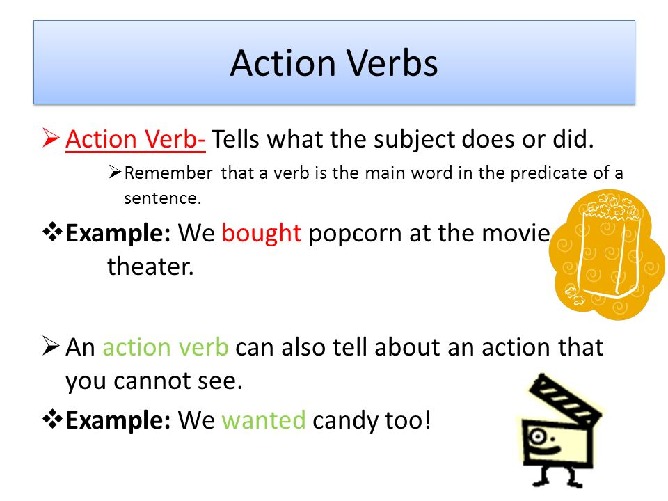Action Verbs An action verb tells what the subject does or did