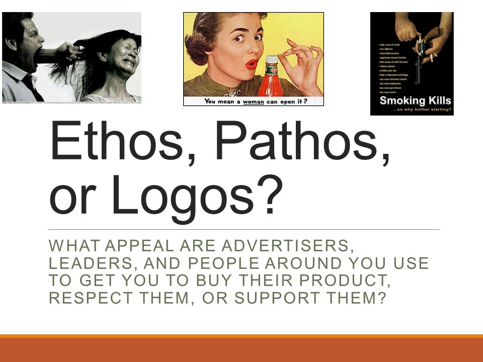 Ethos, Pathos, or Logos? WHAT APPEAL ARE ADVERTISERS, LEADERS, AND
