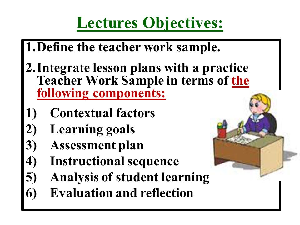 Teacher Work Sample Lectures Objectives 1Define the teacher work - sample work plans
