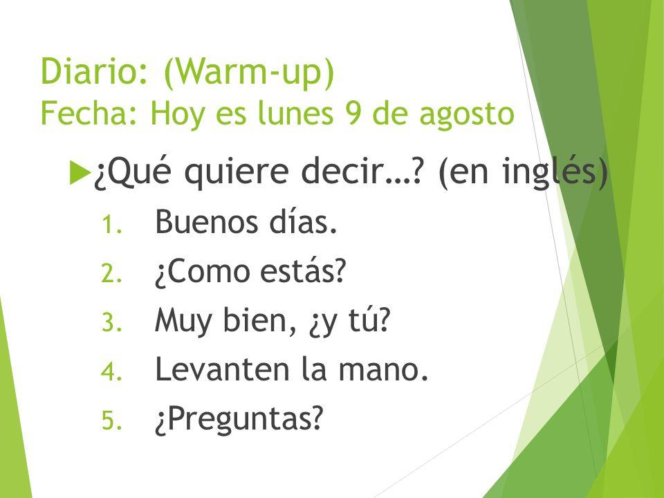 Diario (Warm-up) Fecha Hoy es lunes 9 de agosto  ¿Qué quiere