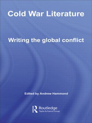 Cold War Literature Writing the Global Conflict, 1st Edition