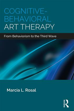 Cognitive-Behavioral Art Therapy From Behaviorism to the Third Wave