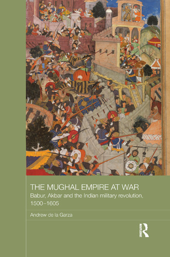 The Mughal Empire at War Babur, Akbar and the Indian Military - mughal empire