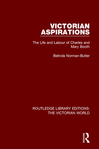 Victorian Aspirations The Life and Labour of Charles and Mary Booth
