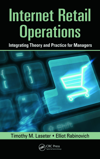 Internet Retail Operations Integrating Theory and Practice for
