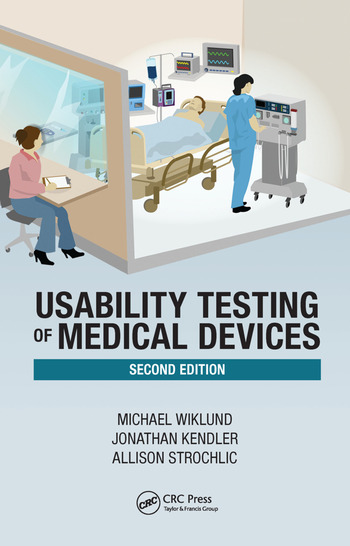 Usability Testing of Medical Devices - CRC Press Book