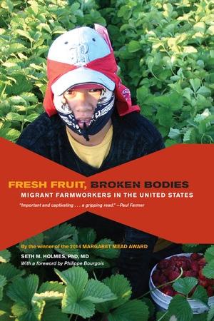 Fresh Fruit, Broken Bodies by Seth Holmes - Paperback - University