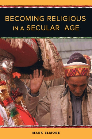 Becoming Religious in a Secular Age by Mark Elmore - Paperback