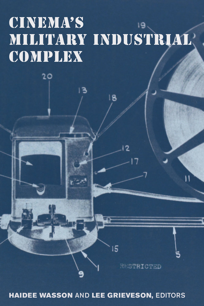 Cinema\u0027s Military Industrial Complex by Haidee Wasson, Lee Grieveson