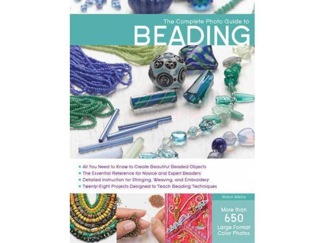 the complete photo guide to beading robin atkins