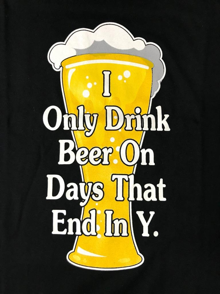Xxxl Poster I Only Drink Beer On Days That End In Y Black Men S Funny T Shirt