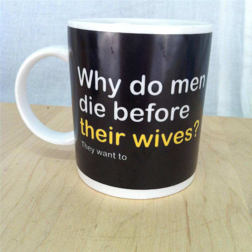 Men Coffee Cups Joke Coffee Mug Quotwhy Do Men Die Before Their Wives Quot Tin