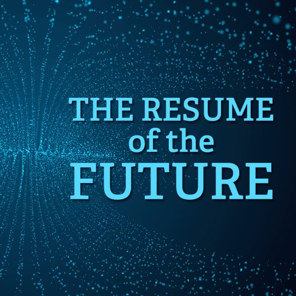 The Resume of the Future What\u0027s the Best Way to Get Noticed?