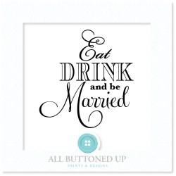 Small Of Eat Drink And Be Married