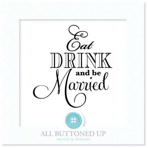 Medium Crop Of Eat Drink And Be Married