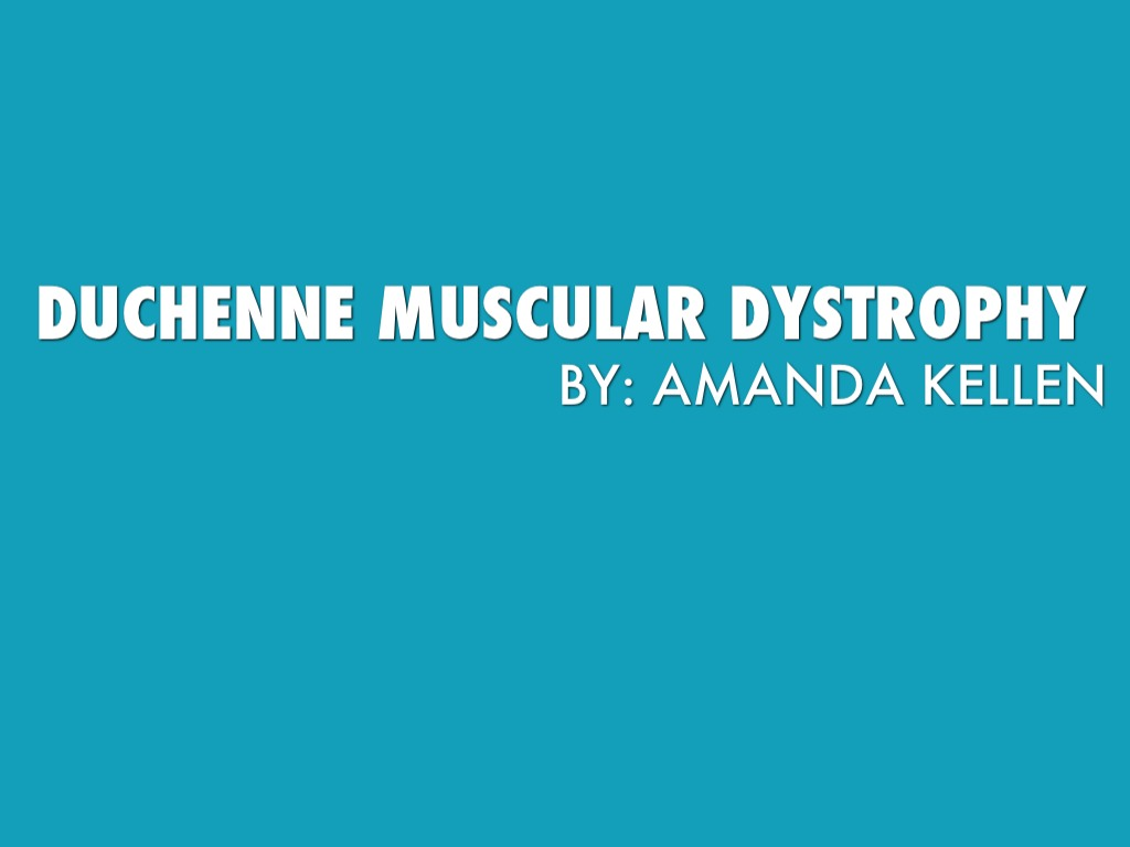 Duchenne Muscular Dystrophy Chromosome Duchenne Muscular Dystrophy By Amanda Kellen