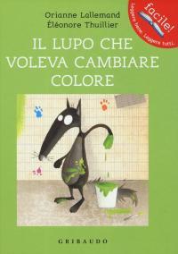 Il lupo che voleva cambiare colore - Orianne Lallemand ...