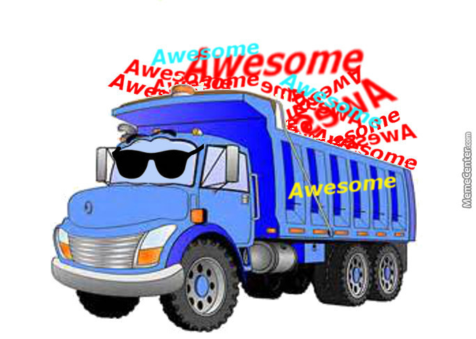 Truckload Of Awesome by toshio777 - Meme Center