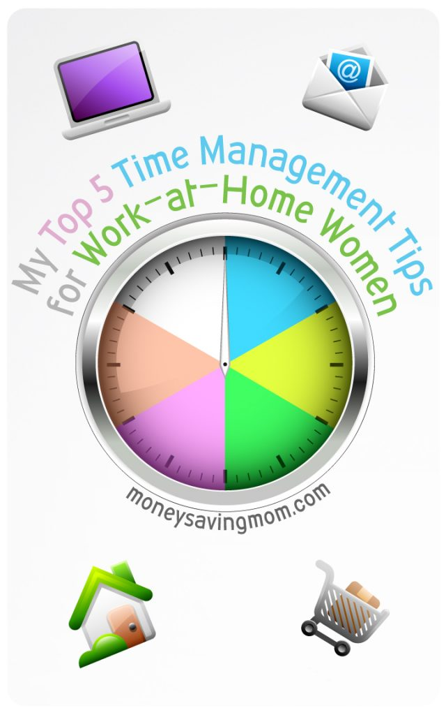 My Top 5 Time Management Tips for Work-At-Home Women - Money Saving