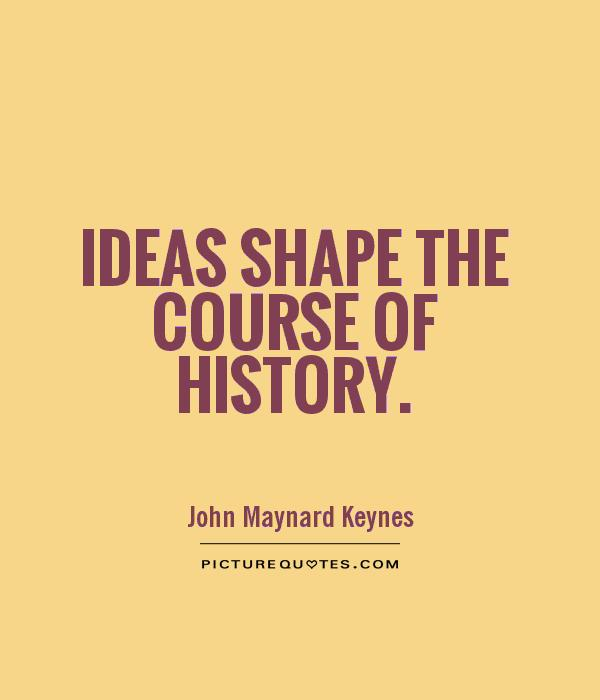 ideas-shape-the-course-of-history-quote-1jpg (600×700) SF - strong resume