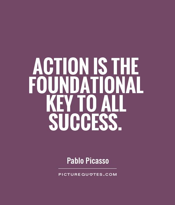 Action is the foundational key to all success Picture Quotes
