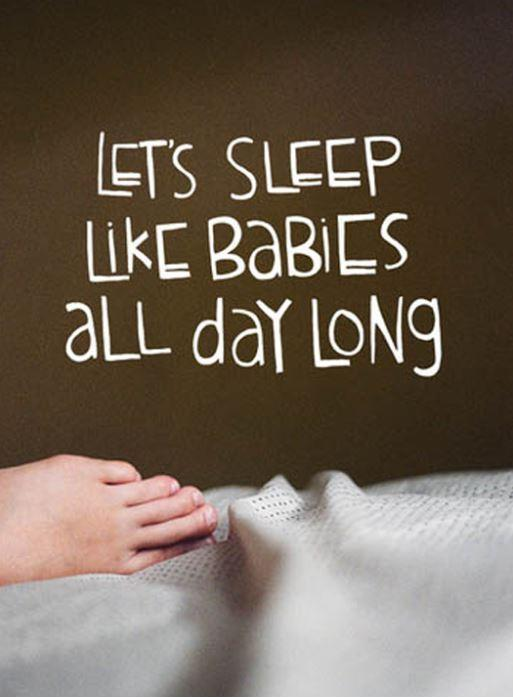 Let\u0027s sleep like babies all day long Picture Quotes - allday quotes