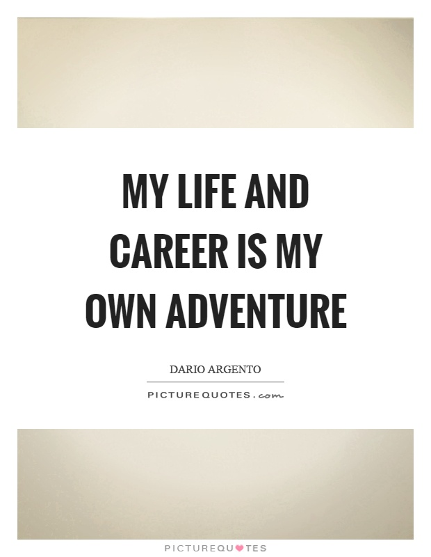 My life and career is my own adventure Picture Quotes