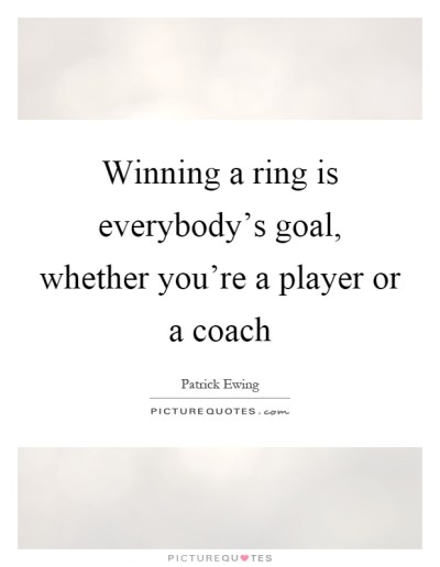 Winning a ring is everybody's goal, whether you're a player or a... | Picture Quotes