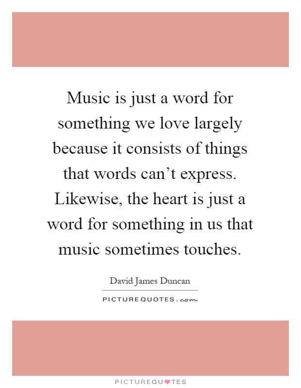 Music is just a word for something we love largely because it