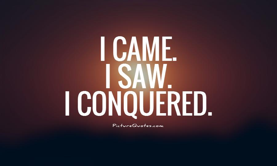 Comfort Zone Motivational Quotes Wallpaper I Came I Saw I Conquered Picture Quotes