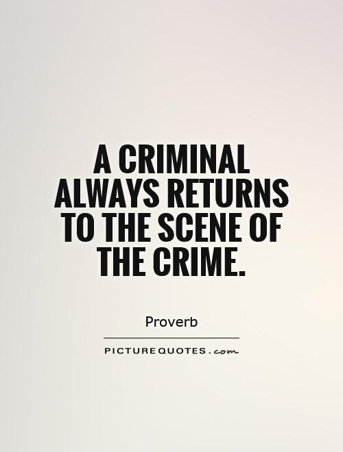 a-criminal-always-returns-to-the-scene-of-the-crime-quote-1jpg - sample quotations