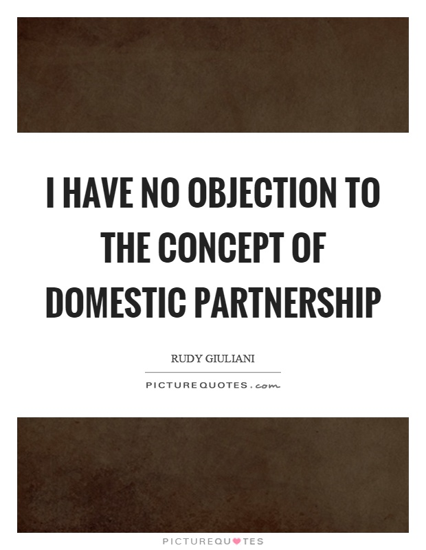 I have no objection to the concept of domestic partnership Picture