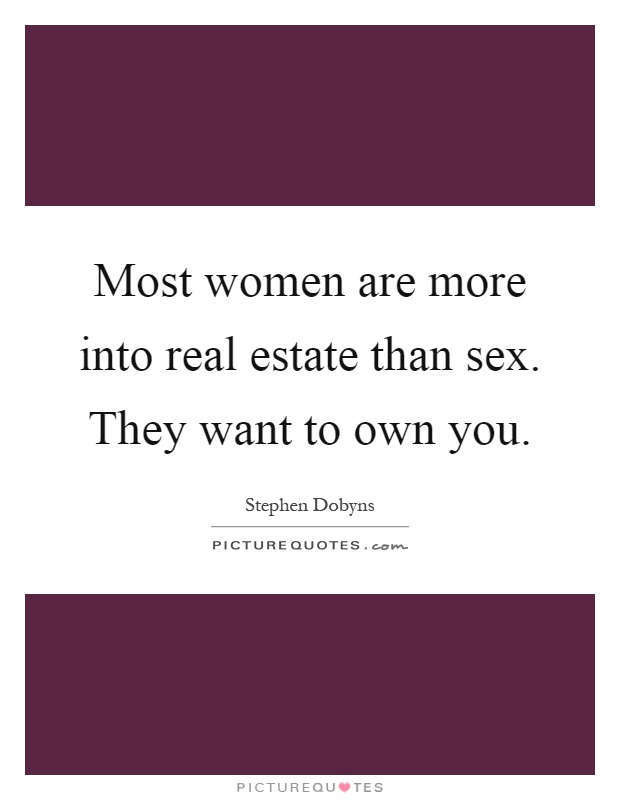 Most women are more into real estate than sex They want to own - real estate quotation