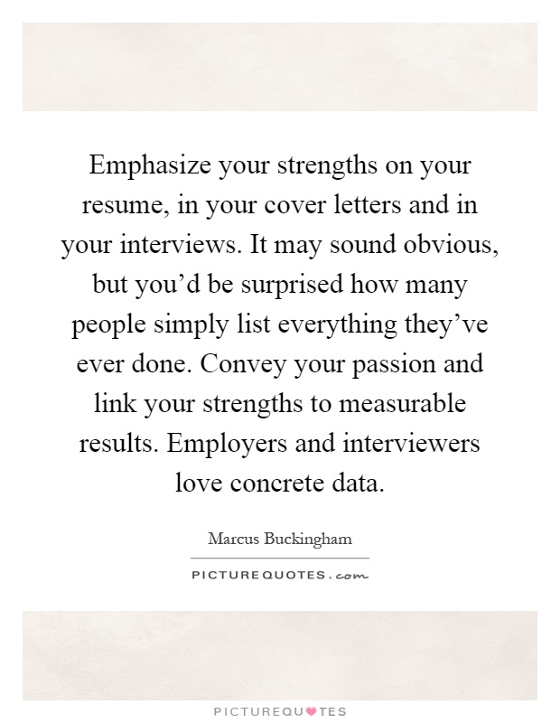 Emphasize your strengths on your resume, in your cover letters - strengths in resume