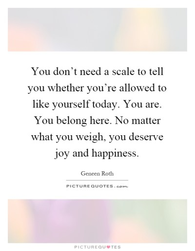 You don't need a scale to tell you whether you're allowed to...   Picture Quotes