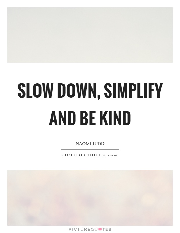 Slow down, simplify and be kind Picture Quotes - simplify quote